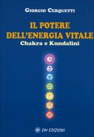 IL POTERE DELL'ENERGIA VITALE Chakra e Kundalini di Giorgio Cerquetti