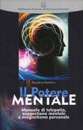 IL POTERE MENTALE Manuale di telepatia, suggestione mentale e magnetismo personale di Stephen Sanders