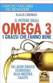 IL POTERE DEGLI OMEGA 3 - I GRASSI CHE FANNO BENE Gli acidi grassi essenziali alla nostra salute di Klaus Oberbeil