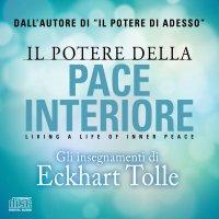 IL POTERE DELLA PACE INTERIORE Living a Life of Inner Peace di Eckhart Tolle