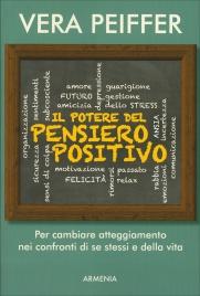 IL POTERE DEL PENSIERO POSITIVO Per cambiare atteggiamento nei confronti di se stessi e della vita di Vera Peiffer
