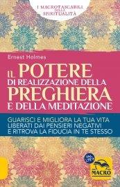 IL POTERE DI REALIZZAZIONE DELLA PREGHIERA E DELLA MEDITAZIONE Guarisci e migliora la tua vita, liberarti dai pensieri negativi e raggiungi i tuoi obiettivi di Ernest Holmes