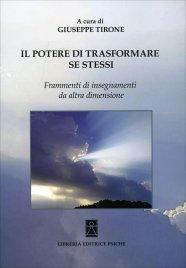 IL POTERE DI TRASFORMARE SE STESSI Frammenti di insegnamenti da altra dimensione di Giuseppe Tirone