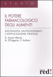 IL POTERE FARMACOLOGICO DEGLI ALIMENTI Bioterapia nutrizionale: l'applicazione pratica di Domenica Arcari Morini