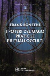 I POTERI DEL MAGO - PRATICHE E RITUALI OCCULTI Corso di magia pratica 3 di Frank Bonethe