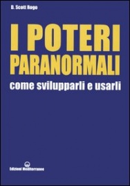 I POTERI PARANORMALI - COME SVILUPPARLI E USARLI di D. Scott Rogo