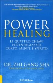POWER HEALING Le quattro chiavi per energizzare corpo, mente e spirito di Zhi Gang Sha