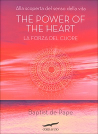 THE POWER OF THE HEART - LA FORZA DEL CUORE Alla scoperta del senso della vita di Baptist De Pape