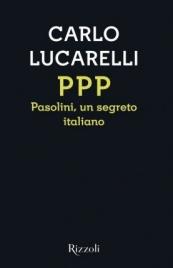 PPP - PASOLINI, UN SEGRETO ITALIANO di Carlo Lucarelli