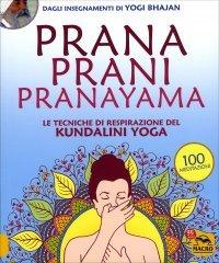 PRANA PRANI PRANAYAMA Le tecniche di respirazione nel Kundalini Yoga - 100 meditazioni di Yogi Bhajan