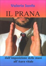 IL PRANA Dall'imposizione della mani all'Aura vitale di Valerio Sanfo