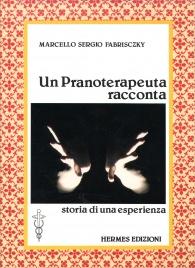 UN PRANOTERAPEUTA RACCONTA Storia di una esperienza di Marcello Fabrisczky