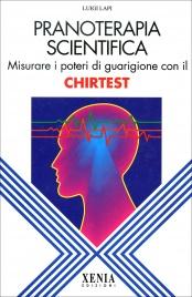 PRANOTERAPIA SCIENTIFICA Misurare i poteri di guarigione con il Chirtest di Luigi Lapi
