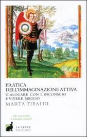 PRATICA DELL'IMMAGINAZIONE ATTIVA Dialogare con l'inconscio e vivere meglio di Marta Tibaldi