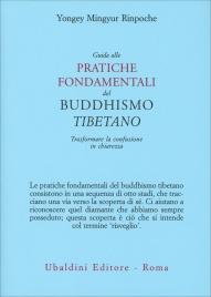 GUIDA ALLE PRATICHE FONDAMENTALI DEL BUDDISMO TIBETANO Trasformare la confusione in chiarezza di Yongey Mingyur Rinpoche