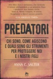 PREDATORI Chi sono, come agiscono e quali sono gli strumenti per proteggere noi e i nostri figli di Anna C. Salter