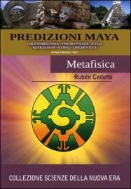 PREDIZIONI MAYA - METAFISICA Calendario maya - Fine di una era - 21/12/12 di Ruben Cedeno