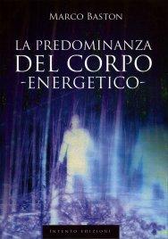 LA PREDOMINANZA DEL CORPO ENERGETICO di Marco Baston