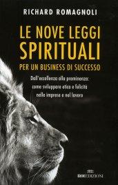 LE NOVE LEGGI SPIRITUALI PER UN BUSINESS DI SUCCESSO Dall'eccellenza alla preminenza: come sviluppare etica e felicità nelle imprese e nel lavoro di Richard Romagnoli