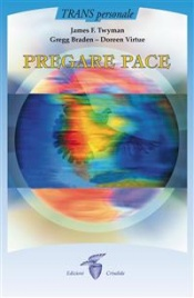 PREGARE PACE (EBOOK) di Gregg Braden, James Twyman, Doreen Virtue