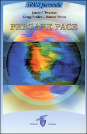 PREGARE PACE di Gregg Braden, James Twyman, Doreen Virtue