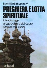 PREGHIERA E LOTTA SPIRITUALE Introduzione alla preghiera del cuore di Ignatij Brjancaninov