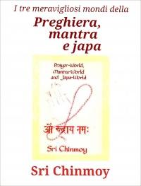 PREGHIERA, MANTRA E JAPA di Sri Chinmoy