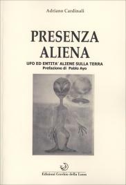 PRESENZA ALIENA Ufo ed entità aliene sulla terra di Adriano Cardinali