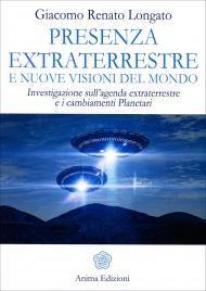 PRESENZA EXTRATERRESTRE E NUOVE VISIONI DEL MONDO Investigazione sull'agenda extraterrestre e i cambiamenti Planetari di Renato Giacomo Longato