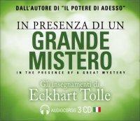 IN PRESENZA DI UN GRANDE MISTERO (Audiocorso con 3 CD) di Eckhart Tolle