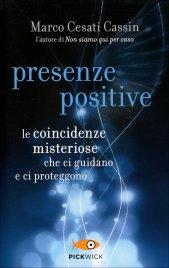 PRESENZE POSITIVE Le coincidenze misteriose che ci guidano e ci proteggono di Marco Cesati Cassin