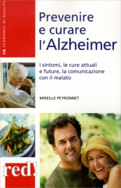 PREVENIRE E CURARE L'ALZHEIMER I Sintomi, le cure attuali e future, la comunicazione con il malato di Mireille Peyronnet