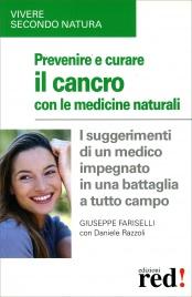 PREVENIRE E CURARE IL CANCRO CON LE MEDICINE NATURALI I suggerimenti di un medico impegnato una battaglia a tutto campo di Giuseppe Fariselli