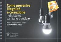COME PREVENIRE ILLEGALITà E CORRUZIONE Nel sistema sanitario e sociale di Gruppo Illuminiamo La Salute