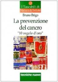 LA PREVENZIONE DEL CANCRO 10 regole d'oro di Bruno Brigo