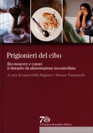 PRIGIONIERI DEL CIBO Riconoscere e curare il disturbo da alimentazione incontrollata di Laura Dalla Ragione, Simone Pampanelli