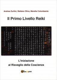 IL PRIMO LIVELLO REIKI L'iniziazione al risveglio della coscienza di Andrea Zurlini, Stefano Oliva, Marella Colombardo