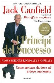 I PRINCIPI DEL SUCCESSO Come arrivare da dove sei a dove vuoi essere di Jack Canfield
