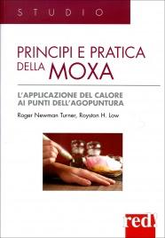 PRINCIPI E PRATICA DELLA MOXA L'applicazione del calore ai punti dell'agopuntura di Roger Newman Turne, Royston H. Low