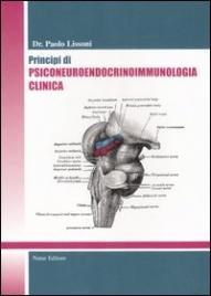 PRINCIPI DI PSICONEURO ENDOCRINO IMMUNOLOGIA CLINICA di Paolo Lissoni