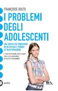 I PROBLEMI DEGLI ADOLESCENTI Una mappa per orientarsi in un difficile periodo di trasformazione di Françoise Dolto