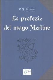 LE PROFEZIE DEL MAGO MERLINO Una raccolta di brani di carattere astrologico, mistico, magico, esoterico e di predizioni di Robert J. Stewart