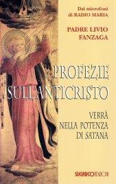 PROFEZIE SULL'ANTICRISTO Verrà nella potenza di satana di Padre Livio Fanzaga