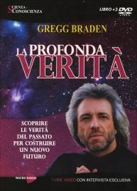 LA PROFONDA VERITà (VIDEO-SEMINARIO IN 3 DVD) Scoprire la verità del passato per costruire un nuovo futuro di Gregg Braden