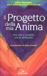 IL PROGETTO DELLA MIA ANIMA Una vita a contatto con la medianità di Silvio Ravaldini, Letizia Dotti