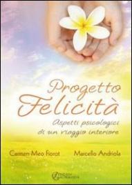 PROGETTO FELICITà (EBOOK) Aspetti psicologici di un viaggio interiore di Carmen Meo Fiorot, Marcello Andriola