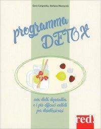PROGRAMMA DETOX Una dieta depurativa e i più efficaci metodi per disintossicarsi di Sara Cargnello, Stefano Momentè