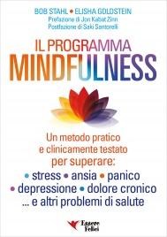 IL PROGRAMMA MINDFULNESS Un metodo pratico e clinicamente testato per superare: stress, ansia, panico, depressione, dolore cronico ... e altri problemi di salute di Bob Stahl, Elisha Goldstein