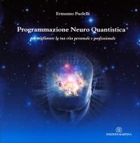 PROGRAMMAZIONE NEURO QUANTISTICA Per migliorare la tua vita personale e professionale di Ermanno Paolelli