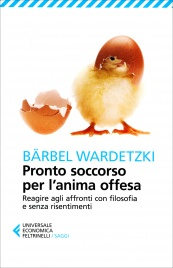 PRONTO SOCCORSO PER L'ANIMA OFFESA Reagire agli affronti con filosofia e senza risentimenti di Barbel Wardetzki